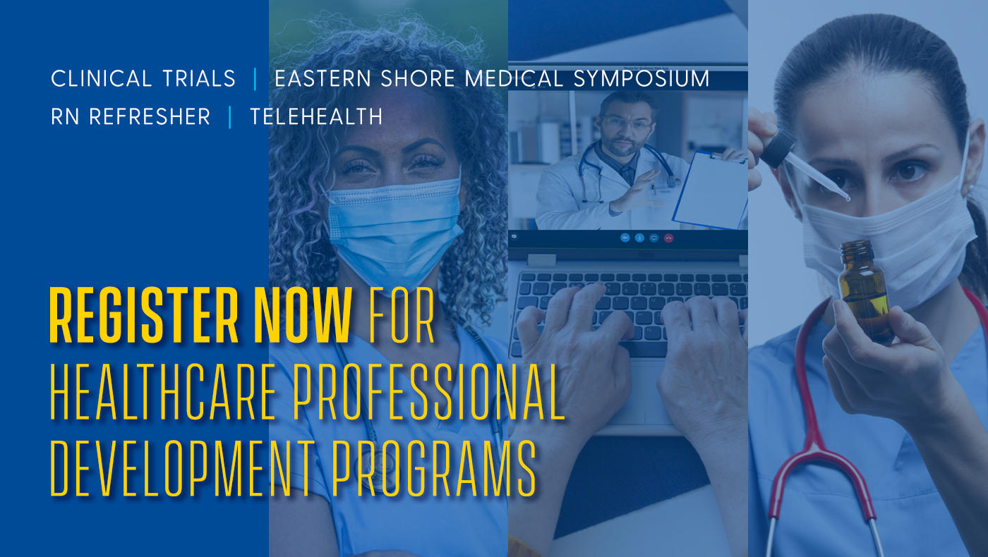 Register now for UD Healthcare Professional Development Programs in clinical trials, eastern shore medical symposium, R.N. refresher, Telehealth.