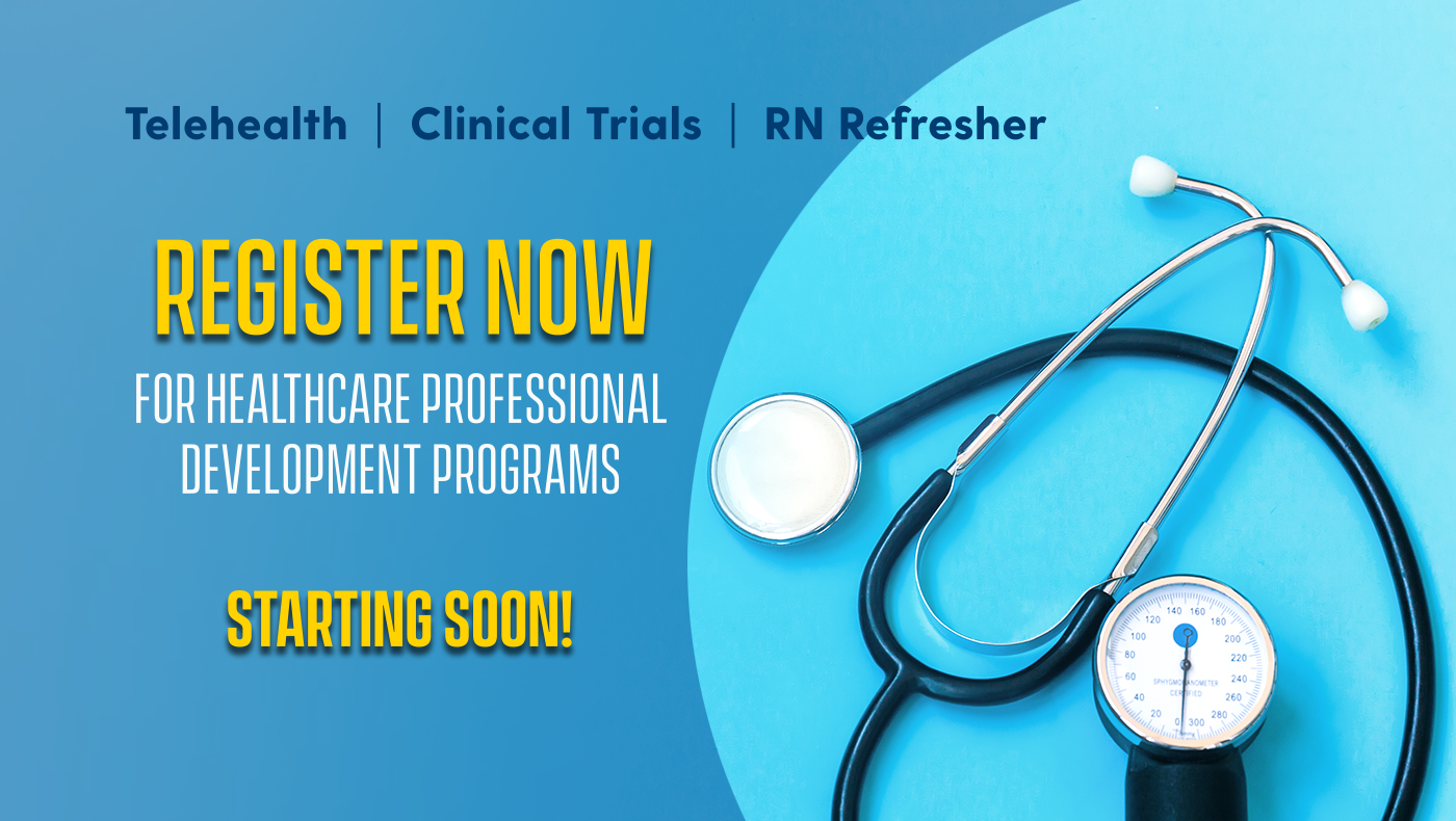 Graphic with a stethoscope. Telehealth, Clinical Trials, RN Refresher. Register now for healthcare professional development programs. Starting soon.