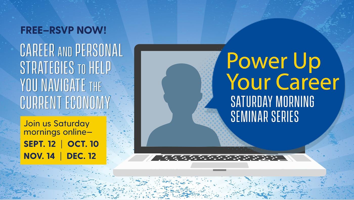 Power Up Your Career Saturday Morning Seminar Series, September 12, October 10, November 14, December 12