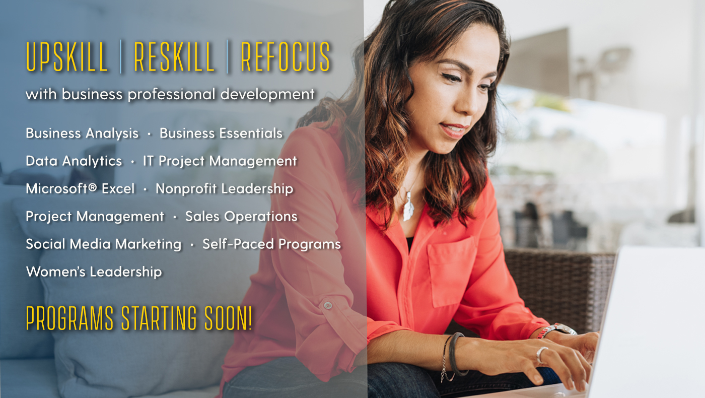 Upskill, Reskill, Refocus with business professional development programs from UD. Business Analysis, business essentials, data analytics, I.T. project management, Excel, Nonprofit leadership, project management, sales operations, social media marketing, women's leadership. Program start soon.