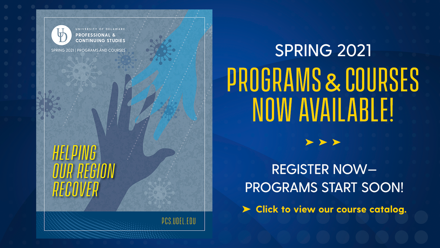 UD PCS Spring 2021 Programs & Courses Now Available. Register Now. Programs start soon. Click to view our course catalog.